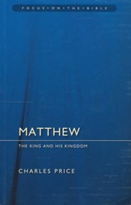 Matthew: The King and His Kingdom (Focus on the Bible)