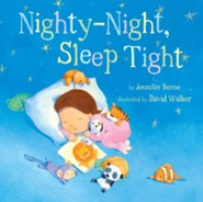 Nighty-Night, Sleep Tight  -     By: Jennifer Berne, David Walker