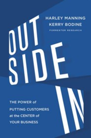 Outside In: The Power of Putting Customers at the Center of Your Business  -     By: Harley Manning, Kerry Bodine
