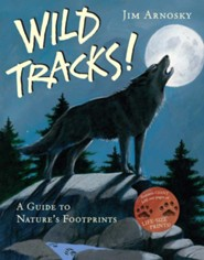 Wild Tracks!: A Guide to Nature's Footprints  -     By: Jim Arnosky