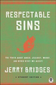 Respectable Sins Teen Edition: The Truth About Anger, Jealousy, Worry, and Other Stuff We Accept