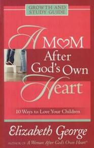 A Mom After God's Own Heart, Growth and Study Guide
