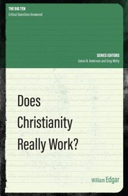 Does Christianity Really Work?  -     By: William Edgar