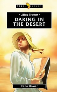 Lilias Trotter: Daring in the Desert  -     By: Irene Howat