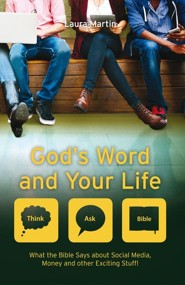 God's Word And Your Life: What the Bible teaches about social media, money, and other exciting stuff