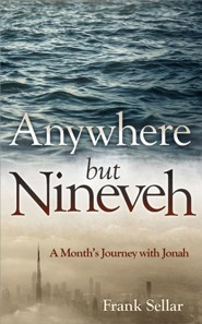 Anywhere But Nineveh: A Month's Journey with Jonah  -     By: Frank Sellar