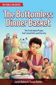 The Bottomless Dinner Basket: The Truth about Prayer, God's Good Gifts and Eternity - Book 3  -     By: Selah Helms, Susan Kahler