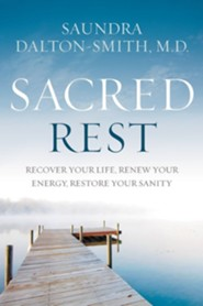 Sacred Rest: Recover Your Life, Renew Your Energy, Restore Your Sanity - eBook  -     By: Saundra Dalton-Smith