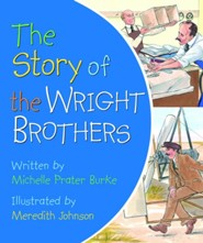 The Story of the Wright Brothers  -     By: Michelle Prater Burke
