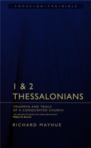 1 & 2 Thessalonians: Triumphs and Trials of a Consecrated Church (Focus on the Bible)
