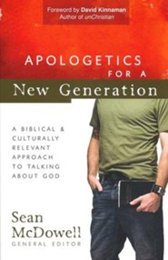 Apologetics for a New Generation: A Biblical & Culturally Relevant Approach to Talking About God