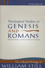 Theological Studies in Genesis & Romans: Theological Studies in Genesis and Romans  -     By: William Still