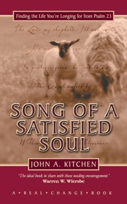 Song of a Satisfied Soul: Finding the Life You're Longing for from Psalm 23