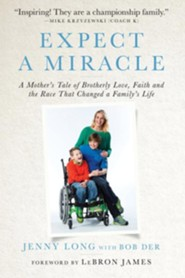 Expect a Miracle: A Mother's Tale of Brotherly Love, Faith and the Race That Changed a Family's Life  -     By: Jenny Long, Bob Der
