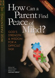 How Can a Parent Find Peace of Mind: God's Strength & Wisdom for a Difficult Task
