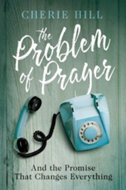 The Problem of Prayer  -     By: Cherie Hill