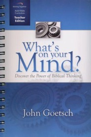 What's on Your Mind Curriculum, Teacher Edition: Discover the Power of Biblical Thinking