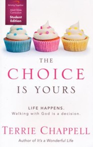 The Choice Is Yours, Student Edition: Life Happens. Walking with God Is a Decision.