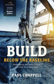 Build Below the Baseline (Student Edition): Developing the Part of Your Life that Only God Sees