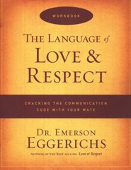 The Language of Love & Respect Workbook Cracking the Communication Code with Your Mate