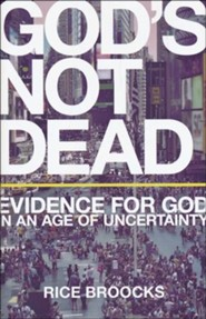 God's Not Dead: Evidence for God in an Age of Uncertainty [Hardcover]