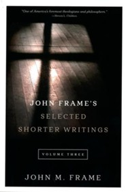 John Frame's Selected Shorter Writings, Volume 3