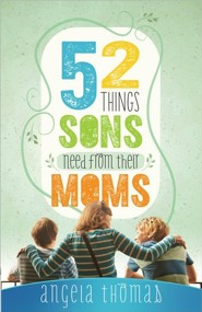 52 Things Sons Need from a Mom  -     By: Angela Thomas
