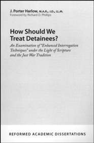 How Should We Treat Detainees?: An Examination of Enhanced Interrogation Techniques under the Light of Scripture and the Just War Tradition