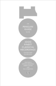 The Penguin Guide to the 1000 Finest Classical Recordings  -     By: Ivan March, Edward Greenfield, Robert Layton