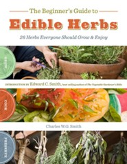 The Beginners Guide to Edible Herbs   -     By: Charles W.G. Smith