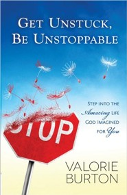Get Unstuck, Be Unstoppable: Step Into the Amazing Life God Imagined for You  -     By: Valorie Burton