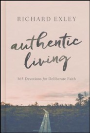 Authentic Living: 365 Devotions for Deliberate Faith  -     By: Richard Exley