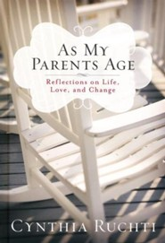 As My Parents Age: Reflections on Life, Love and Change