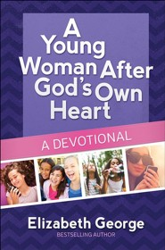 A Young Woman After God's Own Heart: A Devotional