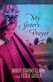 #2: My Sister's Prayer  -     By: Mindy Starns Clark, Leslie Gould