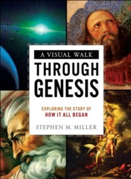 A Visual Walk Through Genesis: Exploring the Story of How It All Began  -     By: Stephen M. Miller