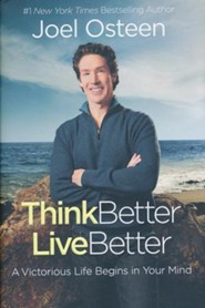 Think Better, Live Better: Victorious Living Starts in Your Mind