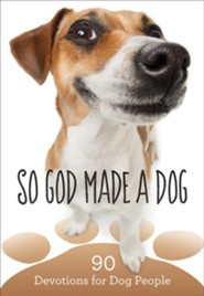 So God Made a Dog: 90 Devotions for Dog People  -     By: Various Authors