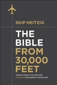 The Bible from 30,000 Feet: Soaring Through the Scriptures from Genesis to Revelation