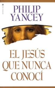 The jesus i never knew philip yancey 9780310219231 christianbook paperback spanish book fandeluxe Images