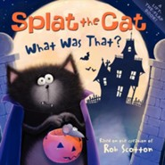 Splat the Cat: What Was That?  -     By: Rob Scotton     Illustrated By: Rob Scotton