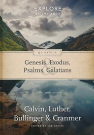 90 Days in Genesis, Exodus, Psalms and Galatians: Explore by the book with Calvin, Luther, Bullinger & Cranmer