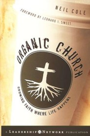 Organic Church: Growing Faith Where Life Happens