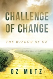 Challenge of Change: The Wisdom of Oz  -     By: Oz Mutz