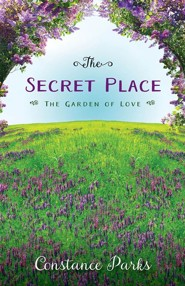 The Secret Place: The Garden of Love    -     By: Constance Parks