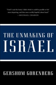 The Unmaking of Israel  -     By: Gershom Gorenberg
