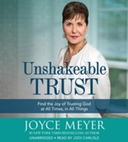 Unshakeable Trust: Find the Joy of Trusting God at All Times, in All Things!, Unabridged CD