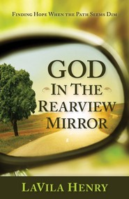 God In the Rear View Mirror: Finding Hope When the Path Seems Dim  -     By: LaVila Henry