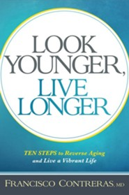 Look Younger, Live Longer: 10 Steps to Reverse Aging and Live a Vibrant Life  -     By: Francisco Contreras M.D.
