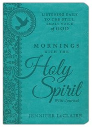 Mornings With the Holy Spirit With Journal: Listening Daily to the Still, Small Voice of God  -     By: Jennifer LeClaire